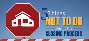 5 Things Not To Do At Closing